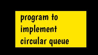 Program to implement Circular Queue