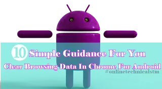 10 Simple Guidance For You In Clear Browsing Data In Chrome For Android