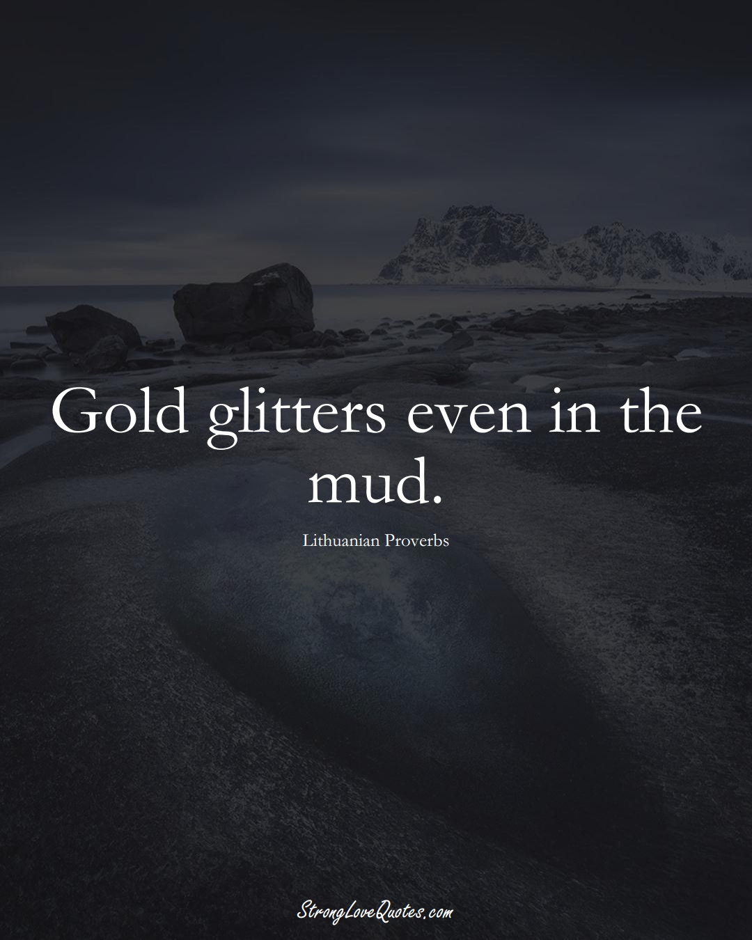 Gold glitters even in the mud. (Lithuanian Sayings);  #AsianSayings