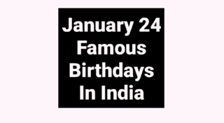 January 24 famous birthdays in India Indian celebrity stars