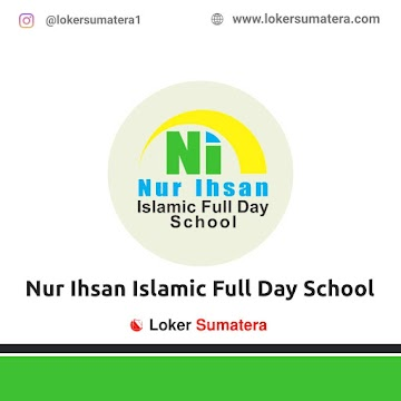 Lowongan Kerja Medan: Nur Ihsan Islamic Full Day School November 2020