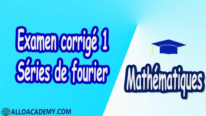 Examen corrigé 1 Séries de Fourier PDF Séries de fourier Mathématiques Maths Cours résumés exercices corrigés devoirs corrigés Examens corrigés Contrôle corrigé travaux dirigés td pdf