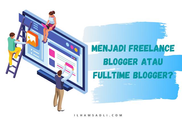 Menjadi Freelance Blogger atau Fulltime Blogger, Baik Mana?
