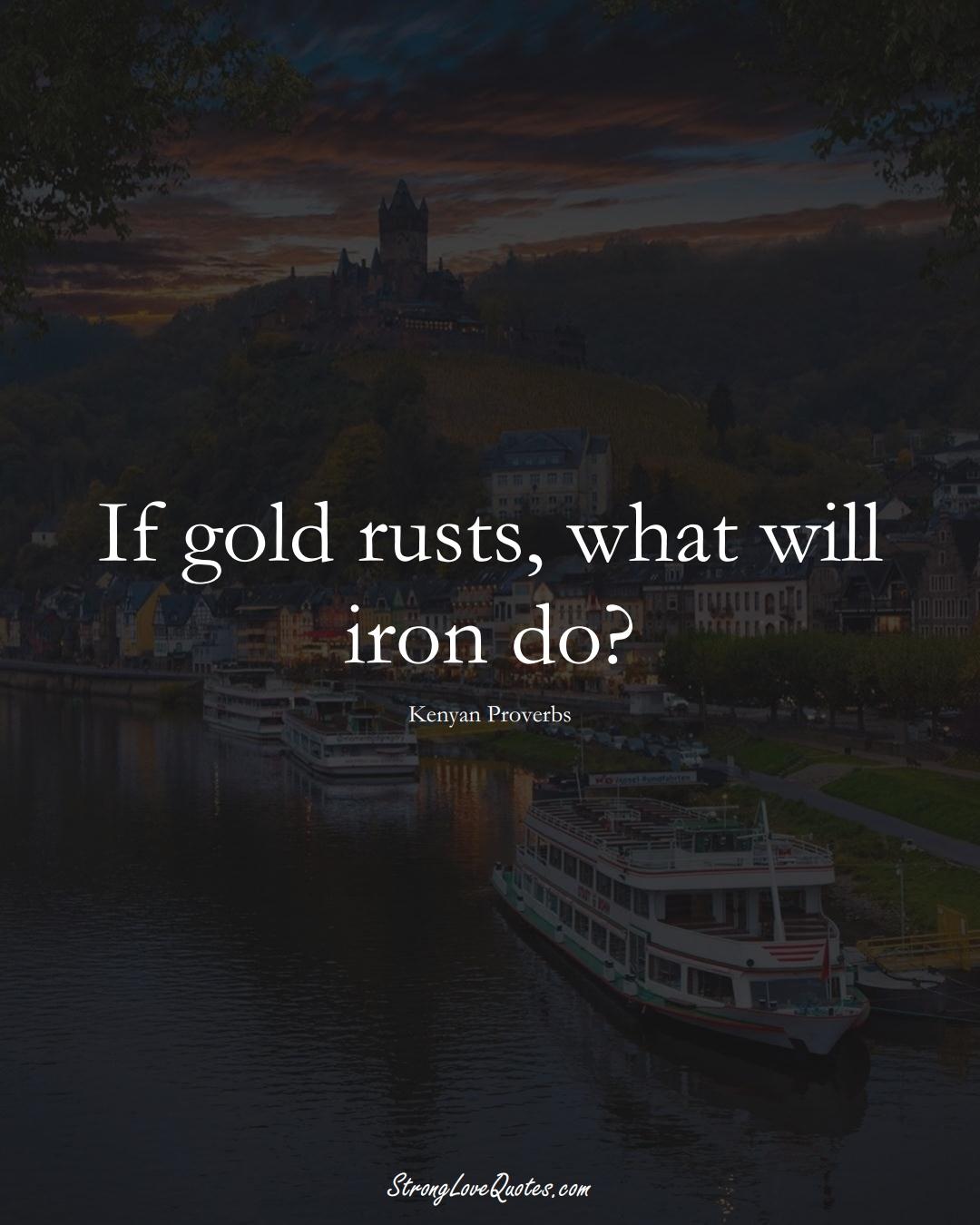 If gold rusts, what will iron do? (Kenyan Sayings);  #AfricanSayings
