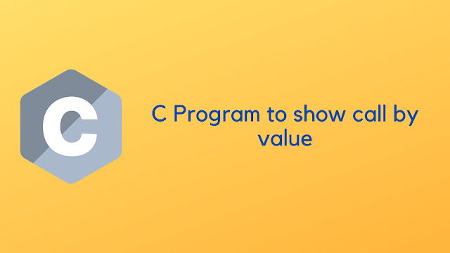 c program to show call by value