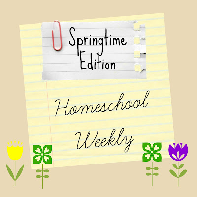 Homeschool Weekly - Springtime Edition on Homeschool Coffee Break @ kympossibleblog.blogspot.com