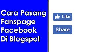 Ini Caranya Pasang Fanspage Facebook di Blogspot