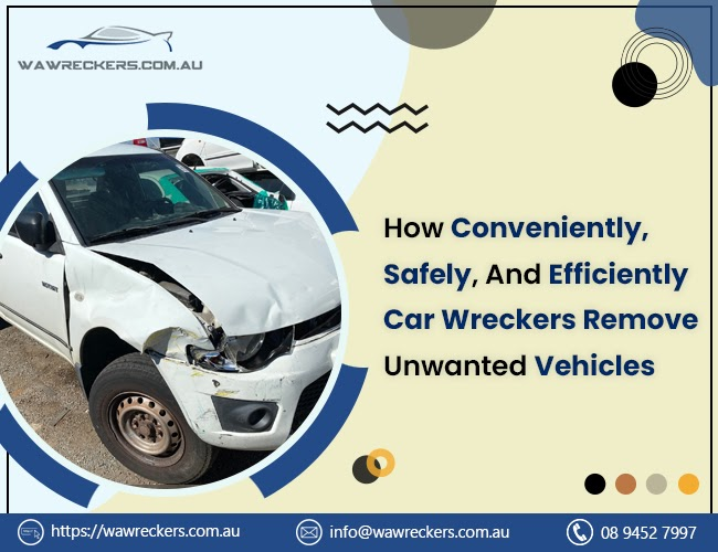 How Conveniently, Safely, And Efficiently Car Wreckers Remove Unwanted Vehicles