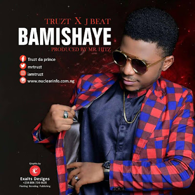 Download 'Bami Shaye'  by Truzt (Prd. Mr. Hitz) @Mrtruzt