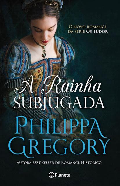 #Livros - A Rainha Subjugada, de Philippa Gregory