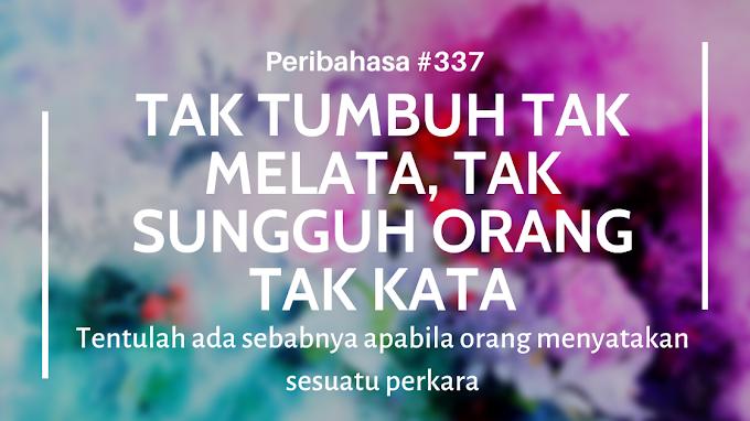 #337 Tak Tumbuh Tak Melata, Tak Sungguh Orang Tak Kata