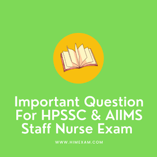 Important Question For HPSSC & AIIMS Staff Nurse Exam