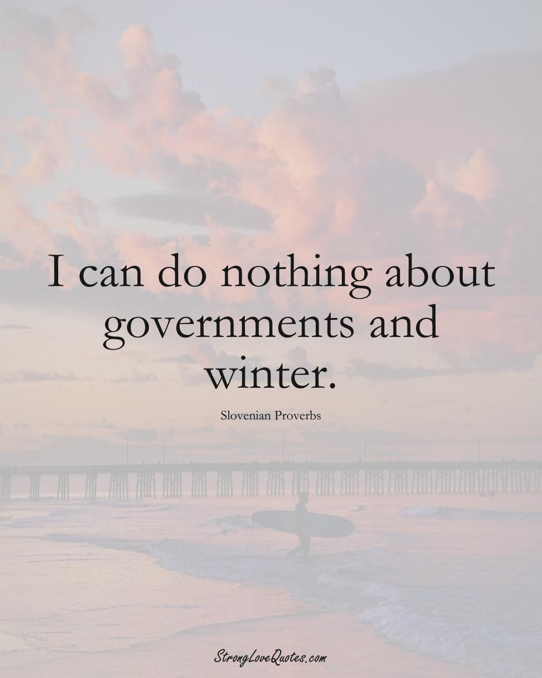 I can do nothing about governments and winter. (Slovenian Sayings);  #EuropeanSayings