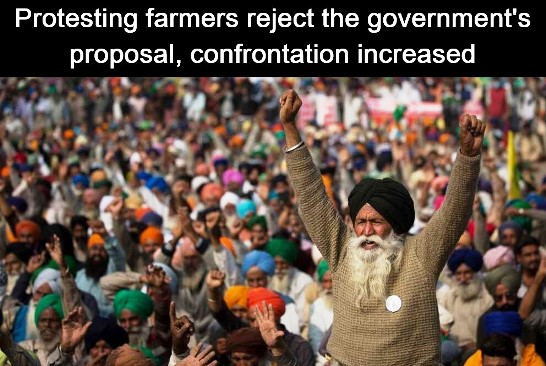 Protesting farmers reject the government's proposal, confrontation increased