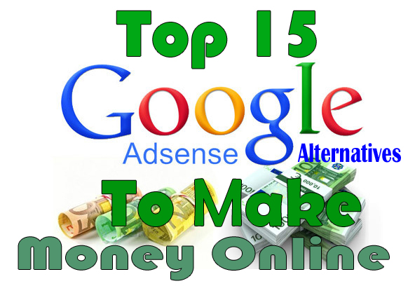 how to earn money from google, how to make money fast, ways to earn money online, make money with google adsense, easy ways to make money online, Google Adsense Alternatives