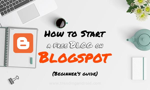 How to Start a Free Blog on Blogspot (Beginner's Guide 2021)
