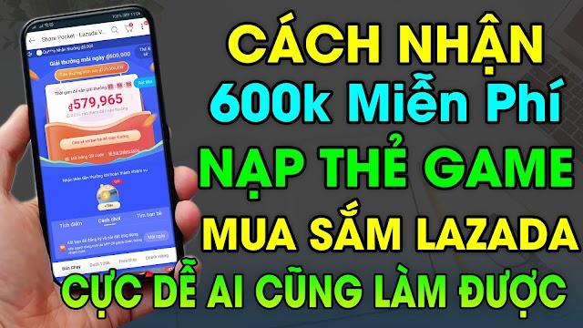 Hướng dẫn cách nhận 600K trên LAZADA mỗi ngày mua hàng Online miễn phí