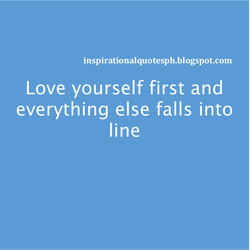 Tagalog Hugot Love Quotes Love yourself first and everything else falls into line