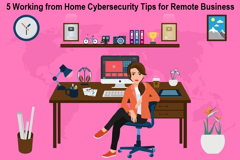 Working from Home Cybersecurity Tips