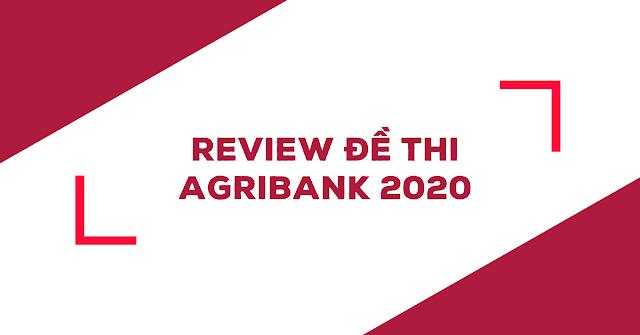 REVIEW ĐỀ THI AGRIBANK 2020
