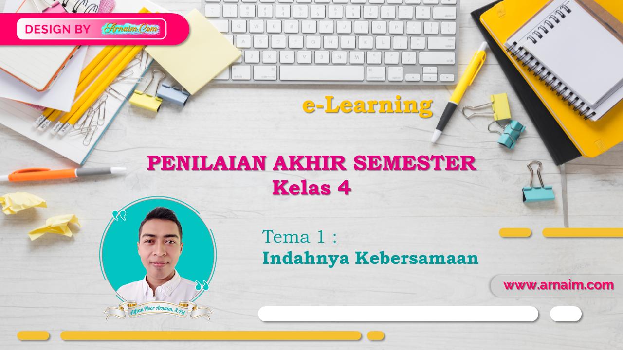 Arnaim.com - e-Learning | Soal Penilaian Akhir Semester - Kelas IV - Tema 1 (Indahnya Kebersamaan)