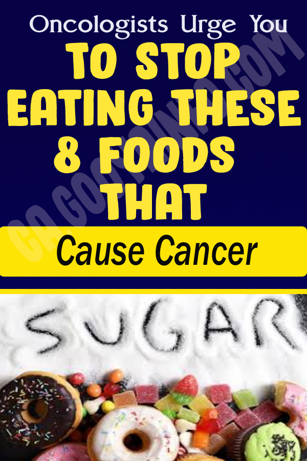 Oncologists Urge You To Stop Eating These 8 Foods That Cause Cancer