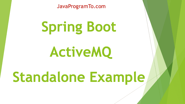 Spring Boot ActiveMQ Standalone Application Example