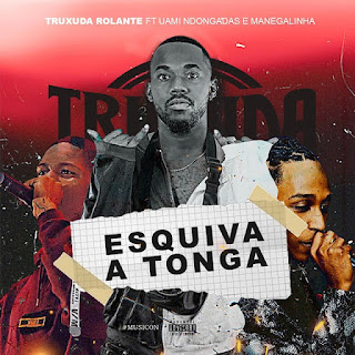 Truxuda Rolante ft. Uami Ndongadas & Manegalinha - Esquiva A Tonga (Afro House) (Prod. Young Power)  [Download]