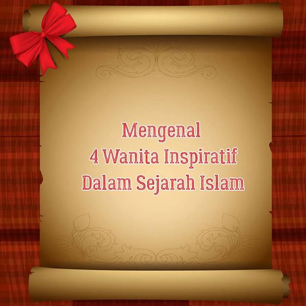 Mengenal 4 Wanita Inspiratif Dalam Sejarah Islam