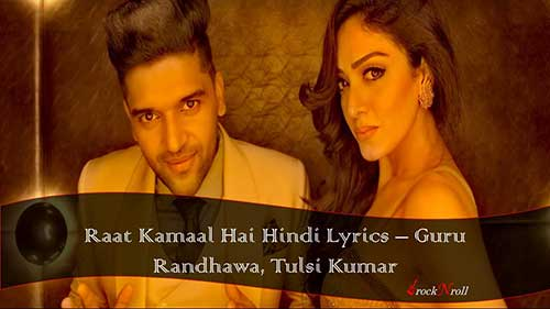 Raat-Kamaal-Hai-Hindi-Lyrics-Guru-Randhawa-Tulsi-Kumar