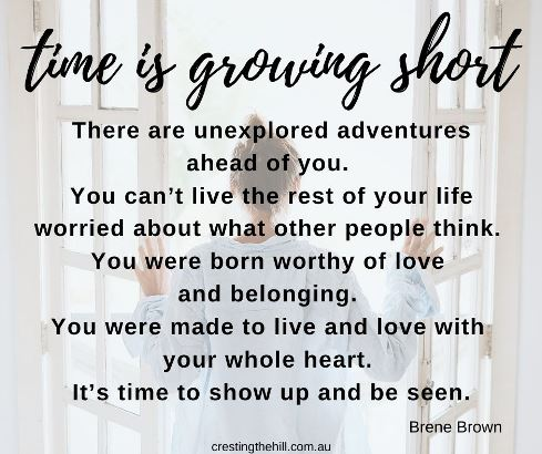 Time is growing short. There are unexplored adventures ahead of you. You can't live the rest of your life worried about what other people think. Brene Brown #midlifequotes