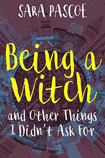Being a Witch, and Other Things I Didn't Ask For - a YA book by Sara Pascoe
