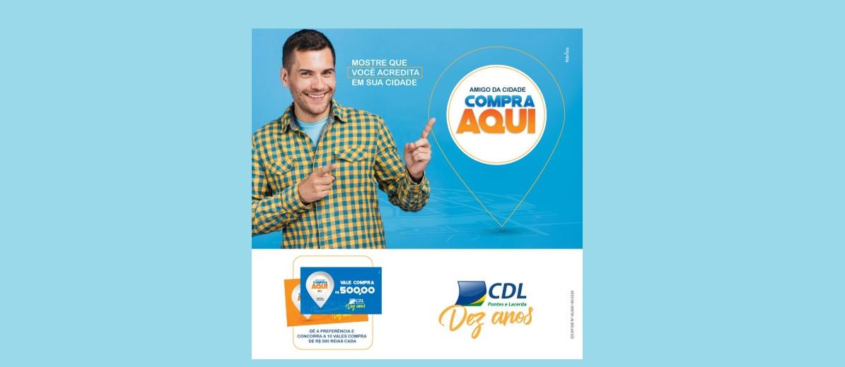 Promoção CDL Pontes e Lacerda 2020 - Vales-Compras 500 Reais