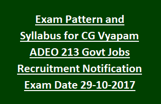 Exam Pattern and Syllabus for CG Vyapam ADEO 213 Govt Jobs Recruitment Notification Exam Date 29-10-2017