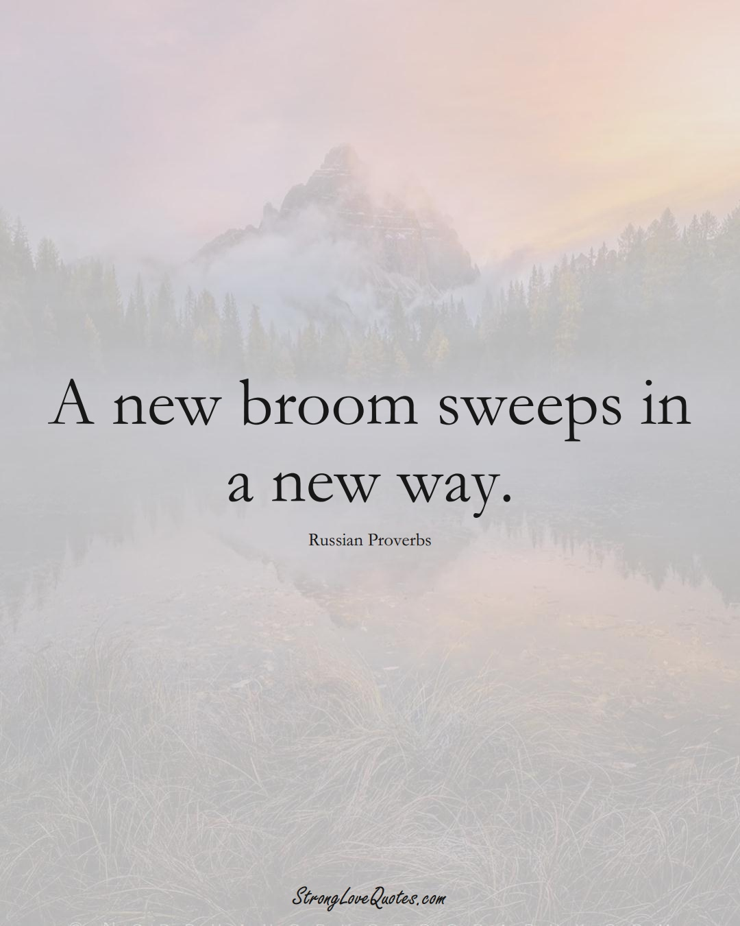 A new broom sweeps in a new way. (Russian Sayings);  #AsianSayings