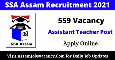 SSA Assam Recruitment 2021 - 559 Vacancy for Assistant Teacher Post In KAAC