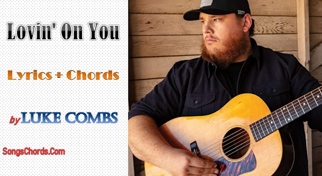 Lovin' On You Chords and Lyrics by Luke Combs