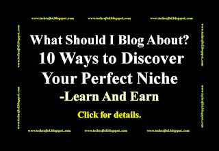 What Should I Blog About?  10 Ways to Discover  Your Perfect Niche -Learn And Earn