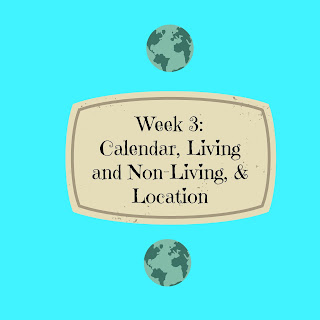 Week 3: Calendar, Living and Non-living, and Location
