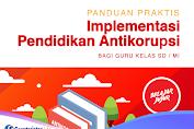 Panduan Praktis Implementasi Pendidikan Antikorupsi bagi Guru Kelas SD/MI