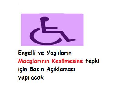 Engelli ve Yaşlıların Maaşlarının Kesilmesine tepki