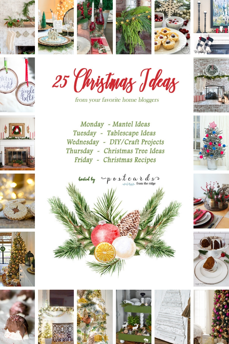 25 Christmas Ideas - Mantels, Tablescapes, Craft Projects, Christmas Trees & Christmas Recipes