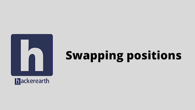 HackerEarth Swapping positions problem solution