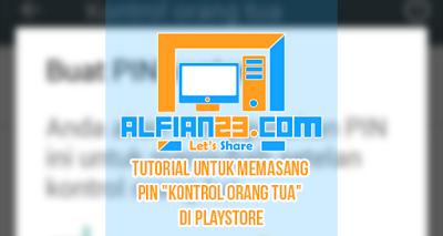 """Tutorial Untuk Memasang Pin """"Kontrol Orang Tua"""" Di PlayStore"""
