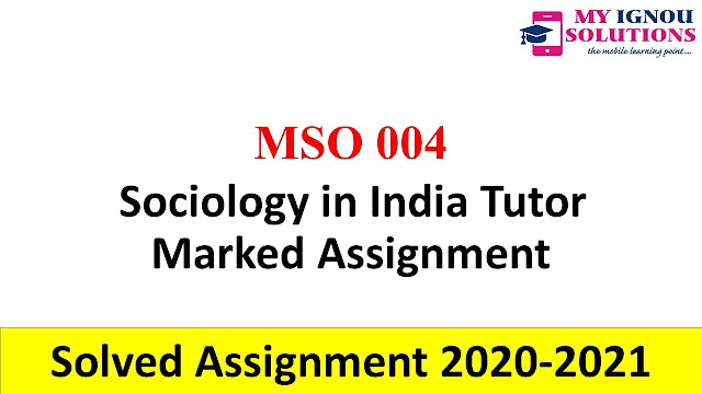 MSO 004 Sociology in India Tutor Marked Assignment  Solved Assignment 2020-21