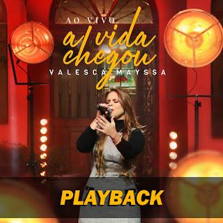Baixar Música Gospel A Vida Chegou (Playback) - Valesca Mayssa Mp3