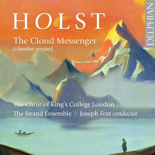 Gustav Holst The Cloud Messenger; The Choir of King's College, London, the Strand Ensemble, Joseph Fort; DELPHIAN