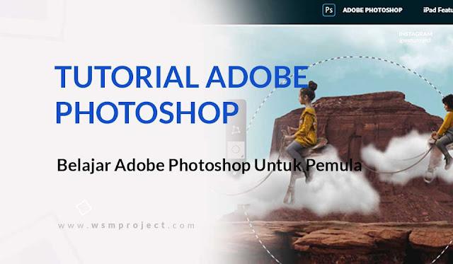 Tutorial Adobe Photoshop, Belajar Adobe Photoshop Untuk Pemula