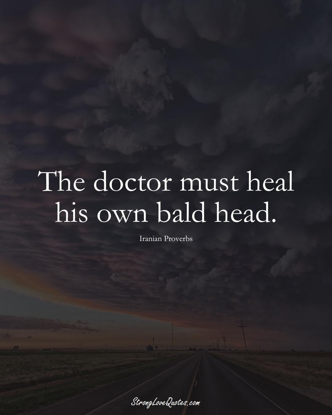 The doctor must heal his own bald head. (Iranian Sayings);  #MiddleEasternSayings