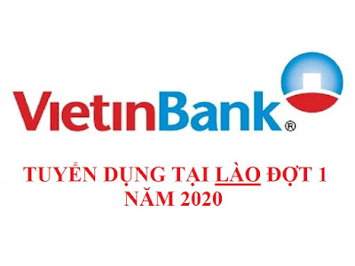 VietinBank thông báo tuyển dụng nhân sự tại Lào đợt 1 năm 2020
